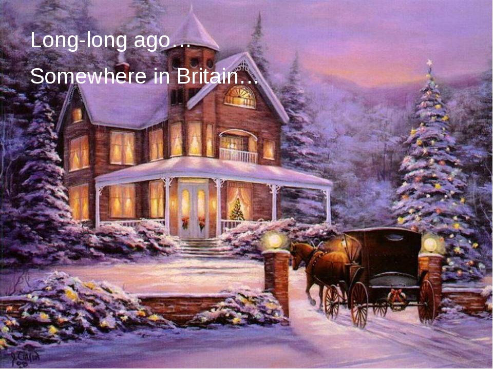 Long-long ago… Somewhere in Britain…