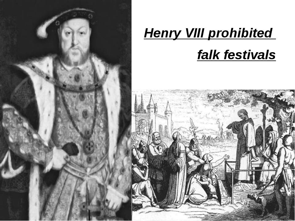 Henry VIII prohibited falk festivals