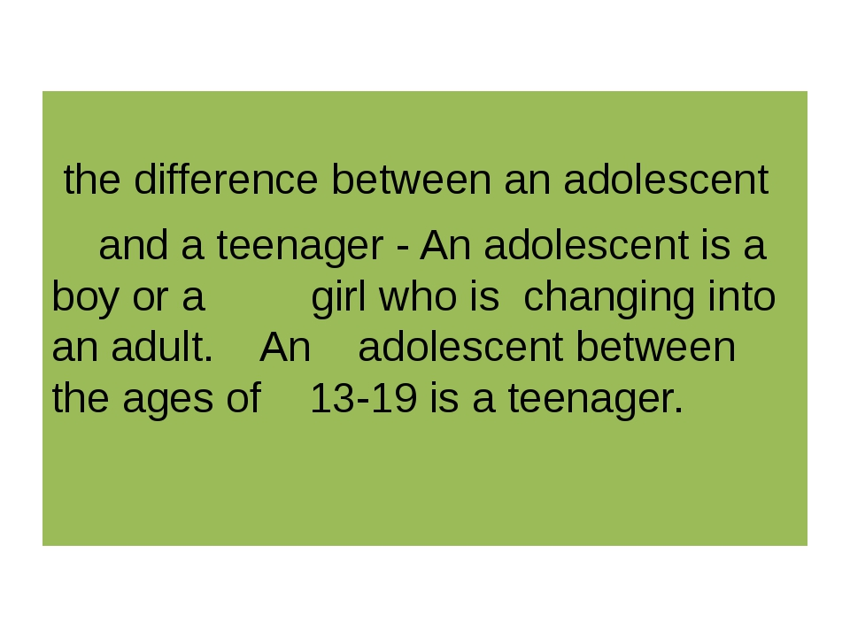 the difference between an adolescent and a teenager - An adolescent is a boy...