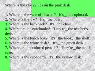 Where is the clock? It's on the pink desk. 1. Where is the vase of flowers? I