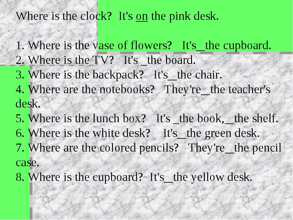 Where is the clock? It's on the pink desk. 1. Where is the vase of flowers? I...
