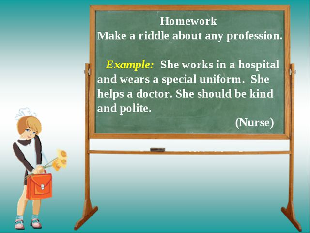 Homework Make a riddle about any profession. Example: She works in a hospita...