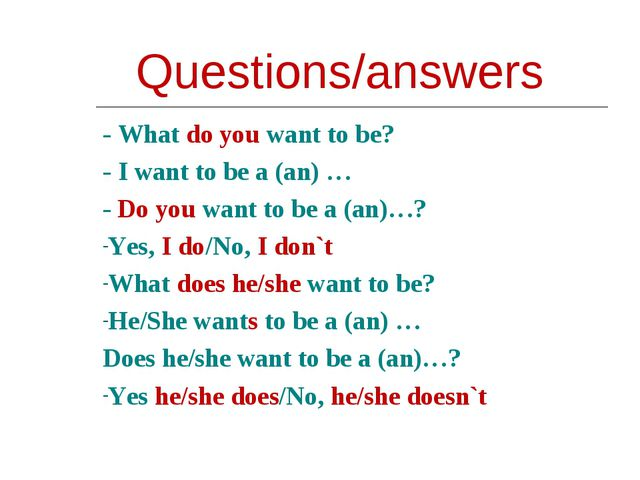 Questions/answers - What do you want to be? - I want to be a (an) … - Do you...