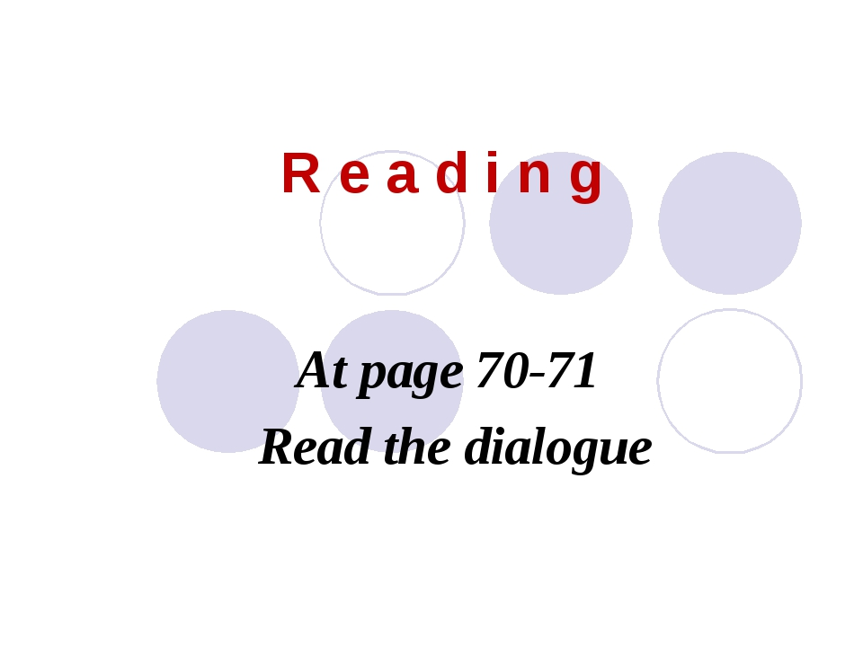 R e a d i n g At page 70-71 Read the dialogue