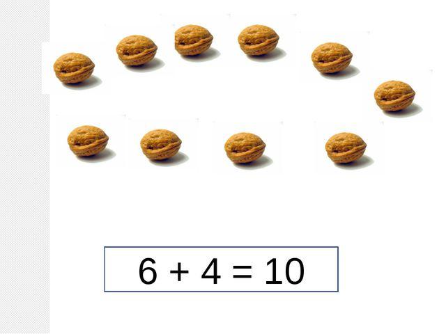 6 + 4 = 10