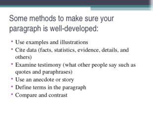 Some methods to make sure your paragraph is well-developed: Use examples and