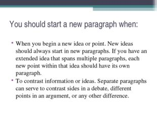 You should start a new paragraph when: When you begin a new idea or point. Ne