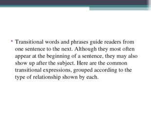 Transitional words and phrases guide readers from one sentence to the next. A