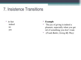 7. Insistence Transitions  in fact indeed no yes Example The joy of giving