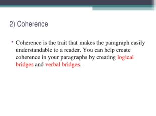 2) Coherence Coherence is the trait that makes the paragraph easily understan