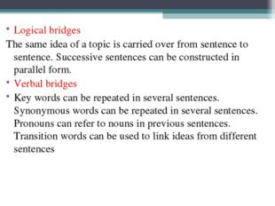 Logical bridges The same idea of a topic is carried over from sentence to sen