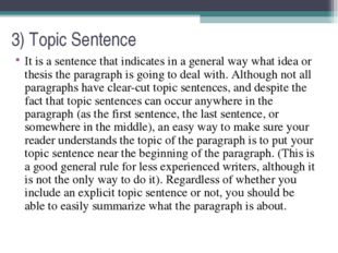 3) Topic Sentence It is a sentence that indicates in a general way what idea