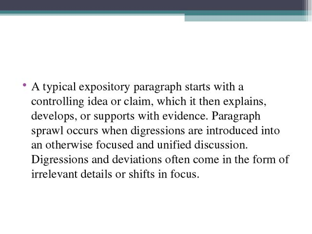 A typical expository paragraph starts with a controlling idea or claim, which...