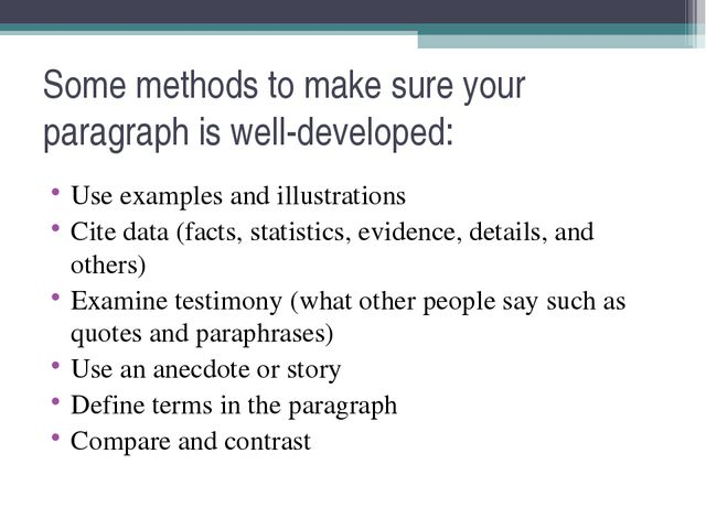 Some methods to make sure your paragraph is well-developed: Use examples and...