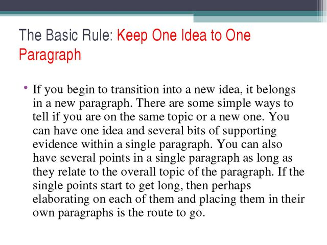 The Basic Rule: Keep One Idea to One Paragraph If you begin to transition int...