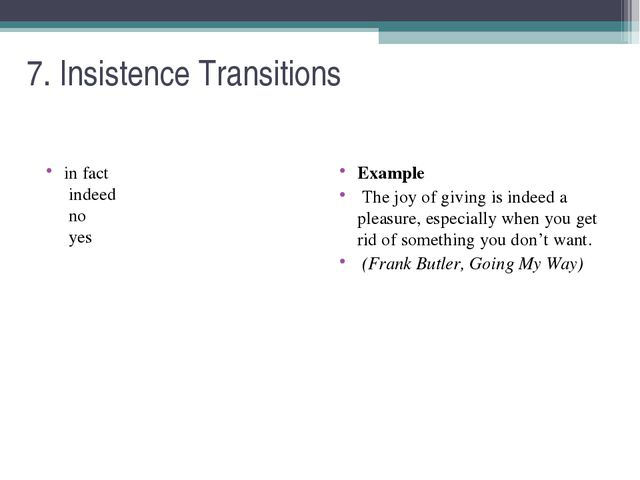 7. Insistence Transitions  in fact indeed no yes Example The joy of giving...