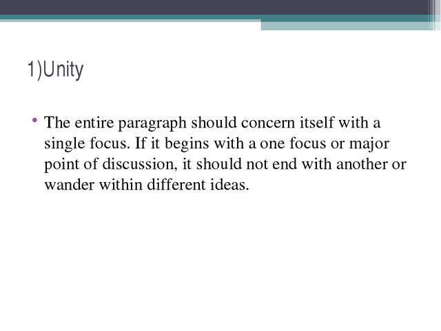 1)Unity The entire paragraph should concern itself with a single focus. If it...
