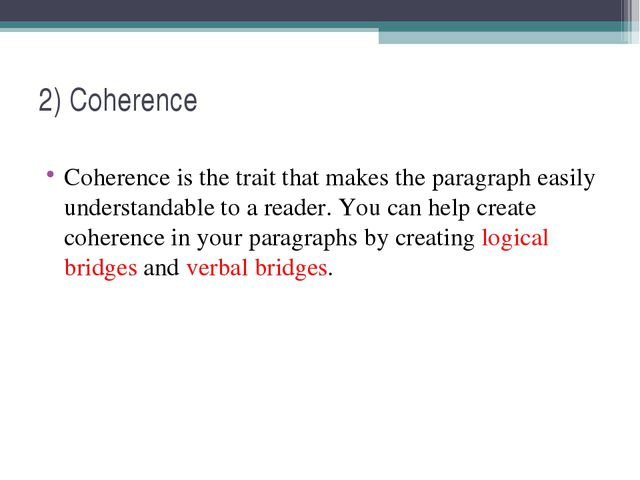 2) Coherence Coherence is the trait that makes the paragraph easily understan...