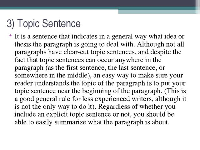 3) Topic Sentence It is a sentence that indicates in a general way what idea...