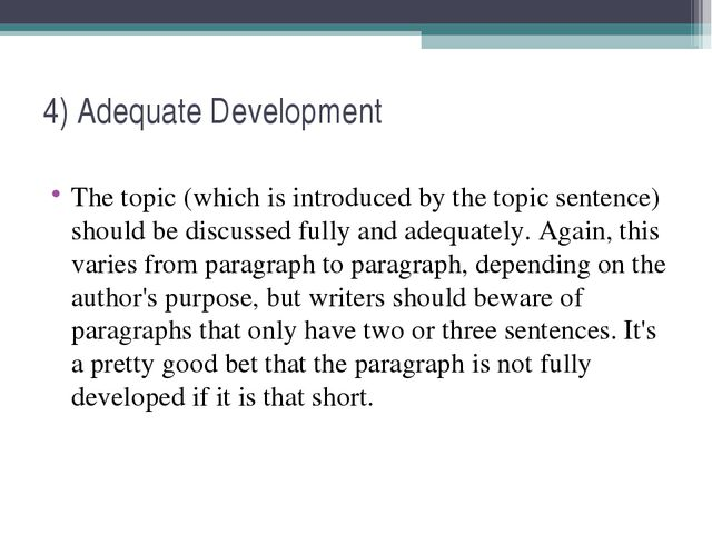 4) Adequate Development The topic (which is introduced by the topic sentence)...