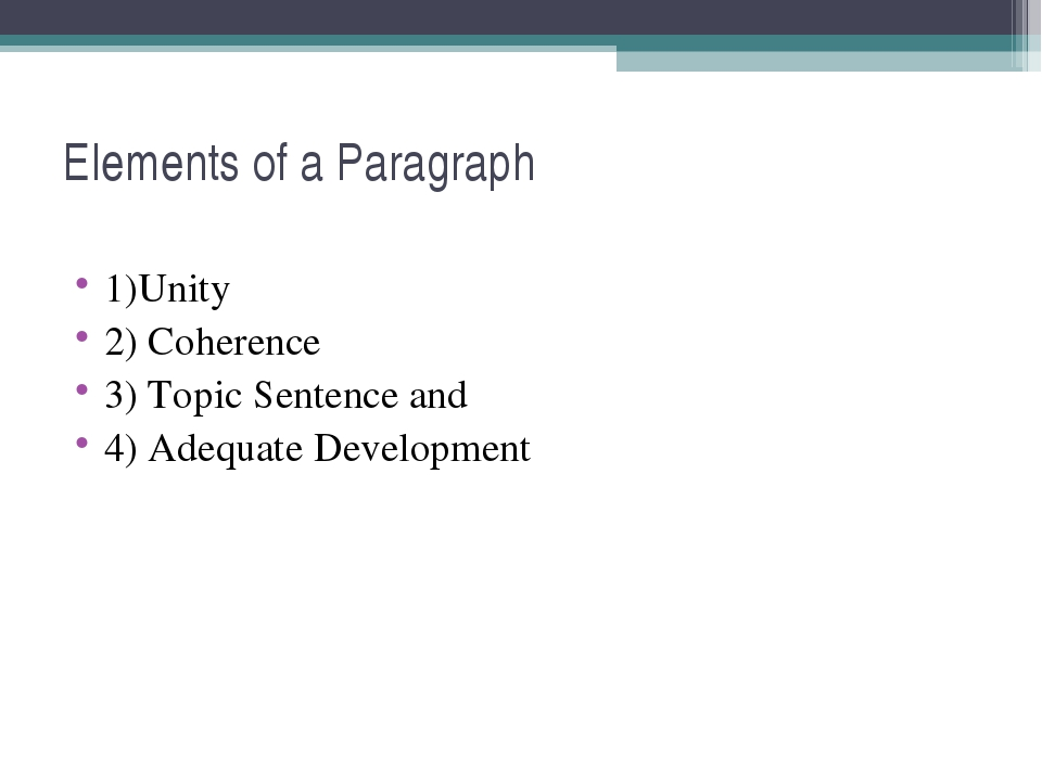 Elements of a Paragraph 1)Unity 2) Coherence 3) Topic Sentence and 4) Adequat...