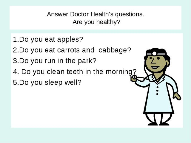 Answer Doctor Health's questions. Are you healthy? 1.Do you eat apples? 2.Do...