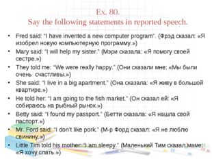 "Ex. 80. Say the following statements in reported speech. Fred said: ""I have i"
