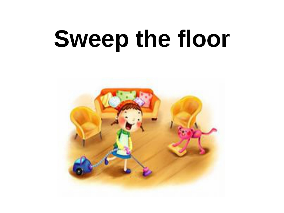 Sweep the floor