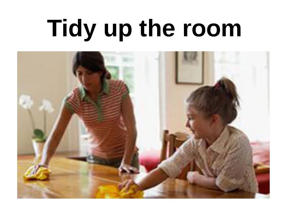 Tidy up the room