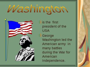 is the first president of the USA George Washington led the American army in