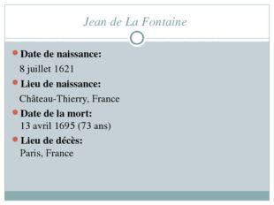 Jean de La Fontaine Date de naissance: 8 juillet 1621 Lieu de naissance: Chât