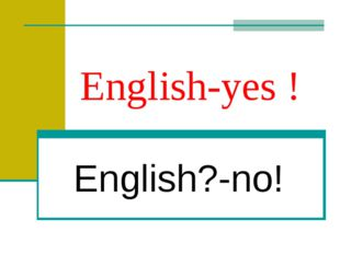 English-yes ! English?-no!