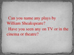 Can you name any plays by William Sheakspeare? Have you seen any on TV or in