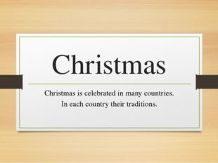 Christmas Christmas is celebrated in many countries. In each country their tr