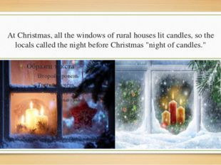 At Christmas, all the windows of rural houses lit candles, so the locals call