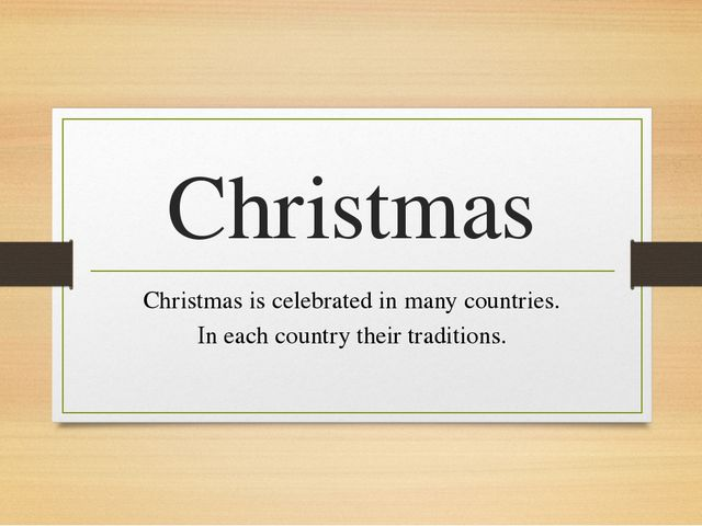 Christmas Christmas is celebrated in many countries. In each country their tr...