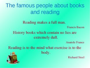 The famous people about books and reading Reading makes a full man. Francis B
