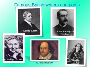 Famous British writers and poets W. Shakespeare Lewis Carol Agatha Christie O