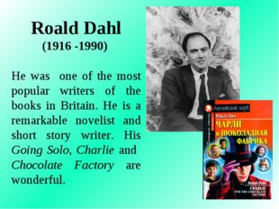 Roald Dahl (1916 -1990) He was one of the most popular writers of the books i