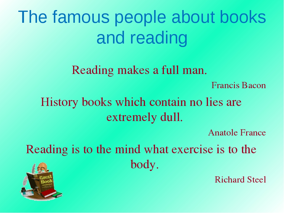 The famous people about books and reading Reading makes a full man. Francis B...