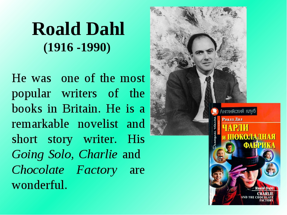 Roald Dahl (1916 -1990) He was one of the most popular writers of the books i...