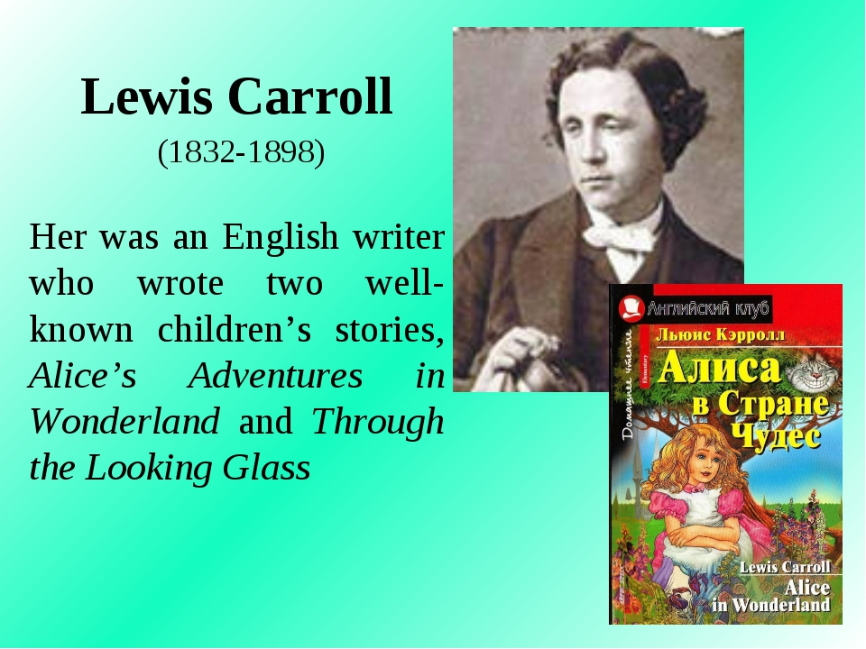Lewis Carroll (1832-1898) Her was an English writer who wrote two well-known...
