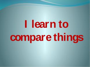 I learn to compare things