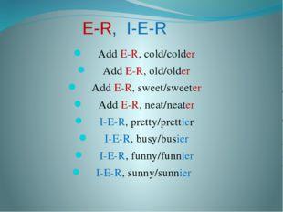 E-R, I-E-R Add E-R, cold/colder Add E-R, old/older Add E-R, sweet/sweeter Add