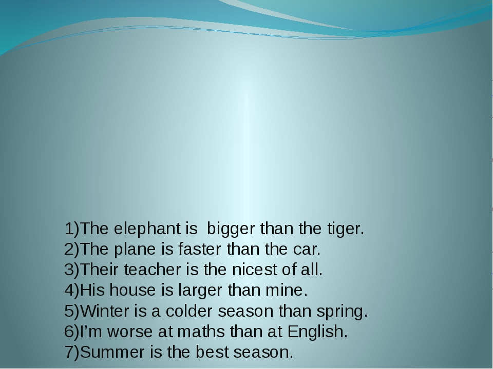 1)The elephant is bigger than the tiger. 2)The plane is faster than the car....