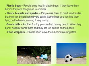 - Plastic bags – People bring food in plastic bags. If they leave them behin