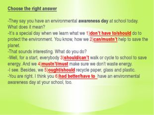 Сhoose the right answer   -They say you have an environmental awareness day