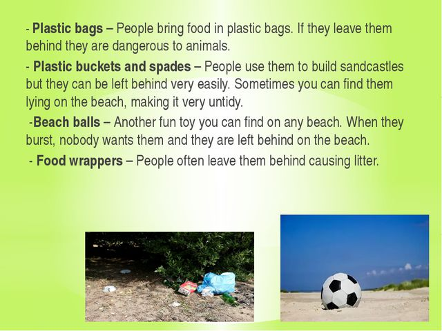 - Plastic bags – People bring food in plastic bags. If they leave them behin...