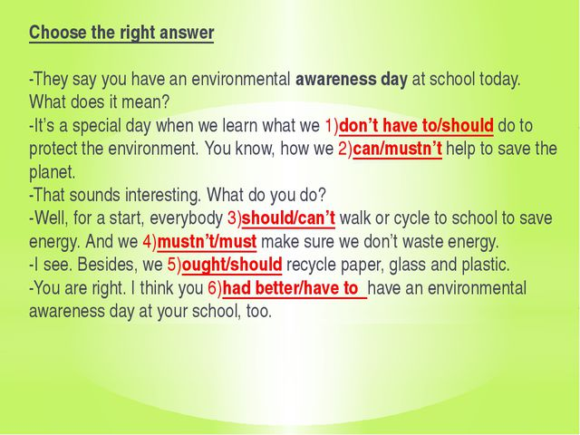 Сhoose the right answer   -They say you have an environmental awareness day...