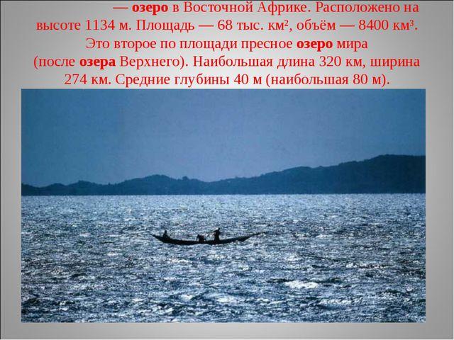 Викто́рия—озеров Восточной Африке. Расположено на высоте 1134 м. Площадь —...